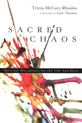 Sacred Chaos: Spiritual Disciplines for the Life You Have  -     By: Tricia McCary Rhodes