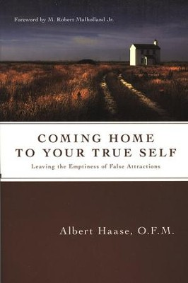 Coming Home to Your True Self: Leaving the Emptiness of False Attractions  -     By: Albert Haase