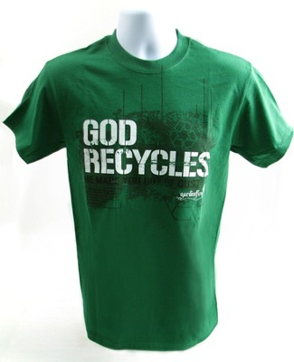God Recycles, He Made You Out of Dust Shirt, Green, Small  -