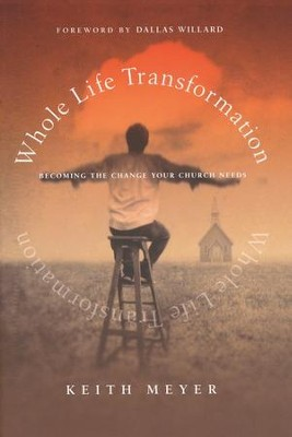 Whole Life Transformation: Becoming the Change Your Church Needs  -     By: Keith D. Meyer