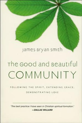 The Good and Beautiful Community: Following the Spirit, Extending Grace, Demonstrating Love  -     By: Dr. James Bryan Smith D.Min.