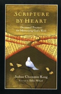 Scripture by Heart: Devotional Practices for Memorizing God's Word  -     By: Joshua Choonmin Kang