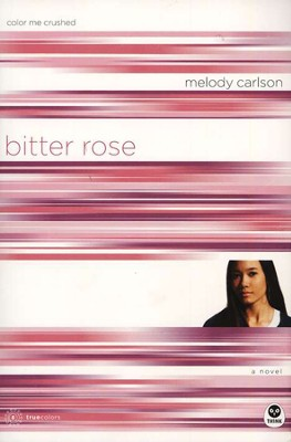TrueColors Series #8, Bitter Rose: Color Me Crushed   -     By: Melody Carlson