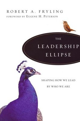 The Leadership Ellipse: Shaping How We Lead by Who We Are  -     By: Robert A. Fryling