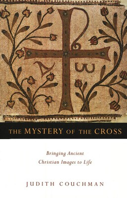 The Mystery of the Cross: Bringing Ancient Christian Images to Life  -     By: Judith Couchman