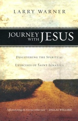 Journey with Jesus: Discovering the Spiritual Exercises of Saint Ignatius  -     By: Larry Warner