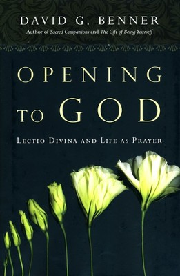 Opening to God: Lectio Divina and Life as Prayer  -     By: David G. Benner Psy.D.