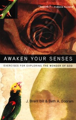 Awaken Your Senses: Exercises For Exploring the Wonder of God  -     By: J. Brent, Bill Booram, Beth A. Booram