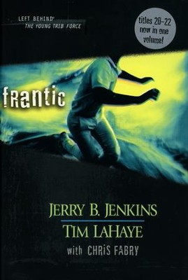 Left Behind: The Young Trib Force #6; Frantic (Volumes 20-22)   -     By: Jerry B. Jenkins, Chris Fabry