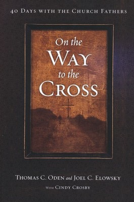On the Way to the Cross: 40 Days with the Church Fathers  -     By: Thomas C. Oden