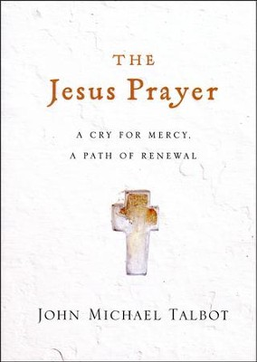 The Jesus Prayer: A Cry for Mercy, a Path of Renewal  -     By: John Michael Talbot