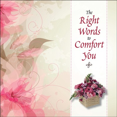 The Right Words to Comfort You  -