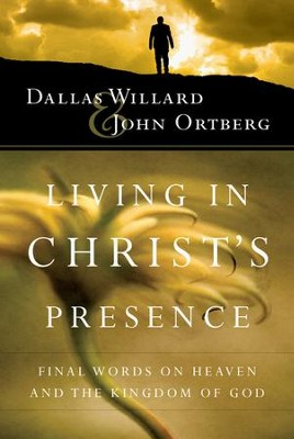 Living in Christ's Presence: Final Words on Heaven   -     By: Dallas Willard, John Ortberg