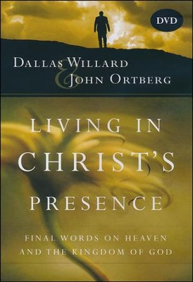 Living in Christ's Presence DVD: Final Words on Heaven and  the Kingdom of God  -     By: Dallas Willard, John Ortberg