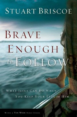 Brave Enough to Follow: What Jesus Can Do When You Keep Your Eyes on Him  -     By: Stuart Briscoe