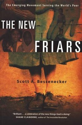 The New Friars: The Emerging Movement Serving the World's Poor  -     By: Scott Bessenecker