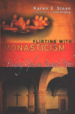 Flirting with Monasticism: Finding God on Ancient Paths  -     By: Karen E. Sloan
