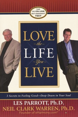 Love the Life You Live, Paperback, 3 Secrets to Feeling Good - Deep Down in Your Soul  -     By: Dr. Les Parrott, Neil Clark Warren