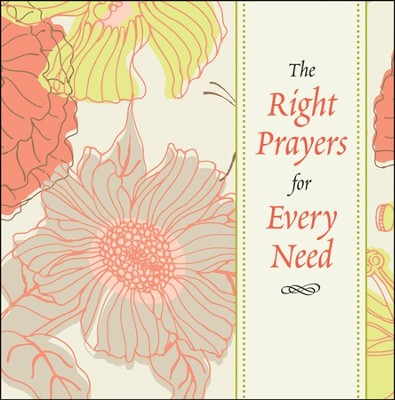 The Right Prayers for Every Need  -