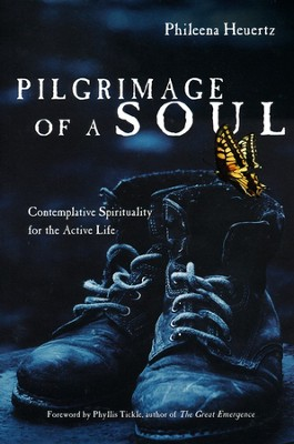 Pilgrimage of a Soul: Contemplative Spirituality for the Active Life  -     By: Phileena Heuertz, Phyllis Tickle