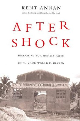 After Shock: Searching for Honest Faith When Your World Is Shaken  -     By: Kent Annan