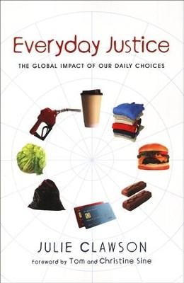 Everyday Justice: The Global Impact of Our Daily Choices  -     By: Julie Clawson