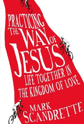 Practicing the Way of Jesus: Life Together in the Kingdom of Love  -     By: Mark Scandrette