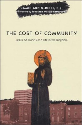 The Cost of Community: Jesus, St. Francis, and Life in the Kingdom  -     By: Jamie Arpin-Ricci