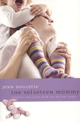 The Velveteen Mommy: Laughter and Tears from the Toy Box Years  -     By: Jenn Doucette