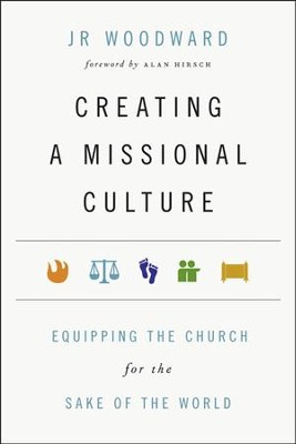 Creating a Missional Culture: Equipping the Church for the Sake of the World  -     By: J.R. Woodward