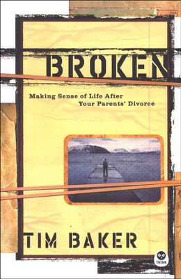 Broken: Making Sense of Life After Your Parents' Divorce  -     By: Tim Baker