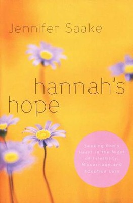 Hannah's Hope: Seeking God's Heart in the Midst of Infertility, Miscarriage, & Adoption Loss  -     By: Jennifer Saake