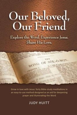 Our Beloved, Our Friend: Explore the Word. Experience Jesus. Share His Love. - eBook  -     By: Judy Huitt<br />