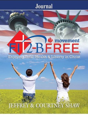 FIT 2 B FREE - Movement: Journal: Enjoying Total Health & Liberty in Christ  -     By: Courtney Shaw