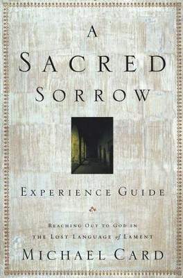 A Sacred Sorrow: Experience Guide   -     By: Michael Card