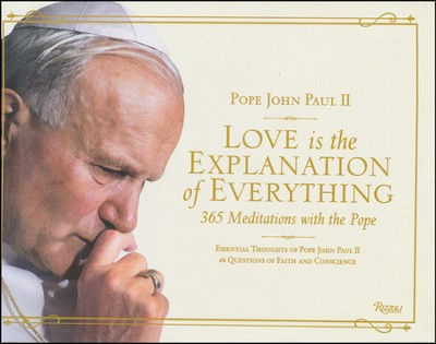 Love is the Explanation of Everything: 365 Meditations with the Pope  -     By: Pope John Paul II