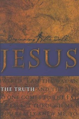 Jesus: The Truth, Beginning the Walk Bible Study    -