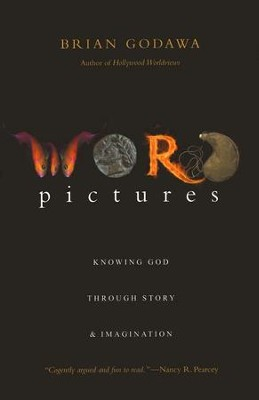 Word Pictures: Knowing God Through Story & Imagination  -     By: Brian Godawa