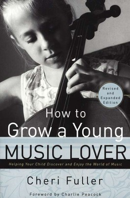 How to Grow a Young Music Lover   -     By: Cheri Fuller