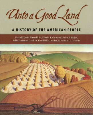 Unto a Good Land: A History of the American People  -     By: David Edwin Harrell Jr., Edwin S. Gaustad, John B. Boles