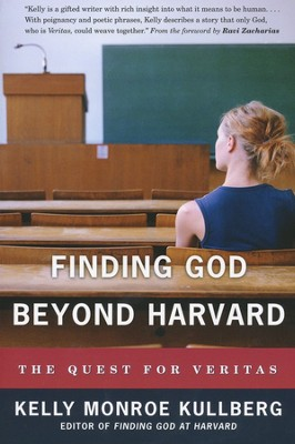 Finding God Beyond Harvard: The Quest for Veritas  -     By: Kelly Monroe Kullberg