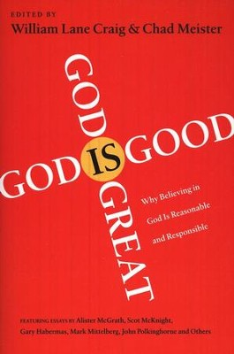 God Is Great, God Is Good: Why Believing in God Is Reasonable and Responsible  -     By: William Lane Craig, Chad Meister