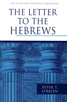 The Letter to the Hebrews: Pillar New Testament Commentary [PNTC]  -     By: Peter T. O'Brien