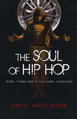 The Soul of Hip Hop: Rims, Timbs, and a Cultural Theology  -     By: Daniel White Hodge