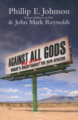 Against All Gods: What's Right and Wrong About the New Atheism  -     By: Phillip E. Johnson, John Mark Reynolds