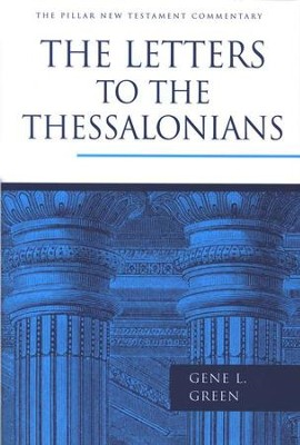 The Letters to the Thessalonians: Pillar New Testament Commentary [PNTC]  -     By: Gene L. Green