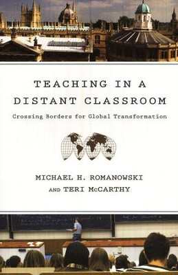 Teaching in a Distant Classroom: Crossing Borders for Global Transformation  -     By: Michael H. Romanowski, Teri McCarthy