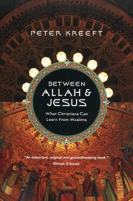 Between Allah & Jesus: What Christians Can Learn from Muslims  -     By: Peter Kreeft