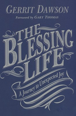 The Blessing Life: A Journey to Unexpected Joy  -     By: Gerrit Dawson