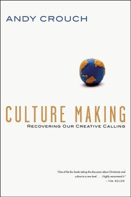 Culture Making: Recovering Our Creative Calling  -     By: Andy Crouch